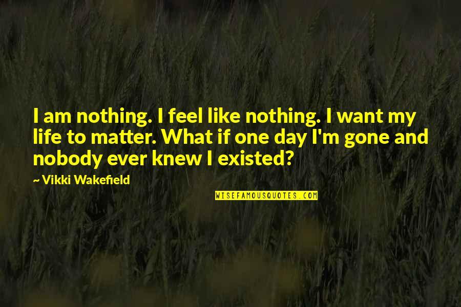The Elephant Man Play Quotes By Vikki Wakefield: I am nothing. I feel like nothing. I