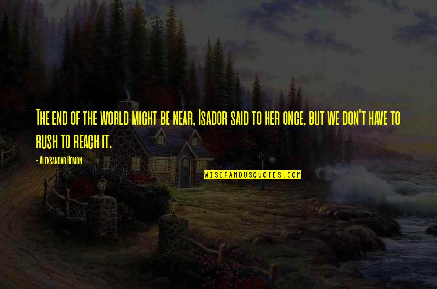 The End Is Near Quotes By Aleksandar Hemon: The end of the world might be near,