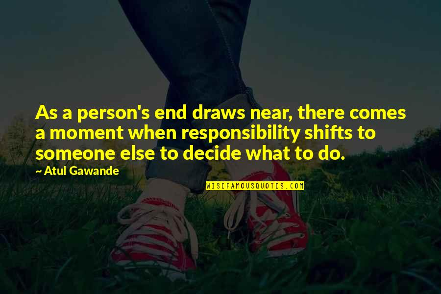 The End Is Near Quotes By Atul Gawande: As a person's end draws near, there comes