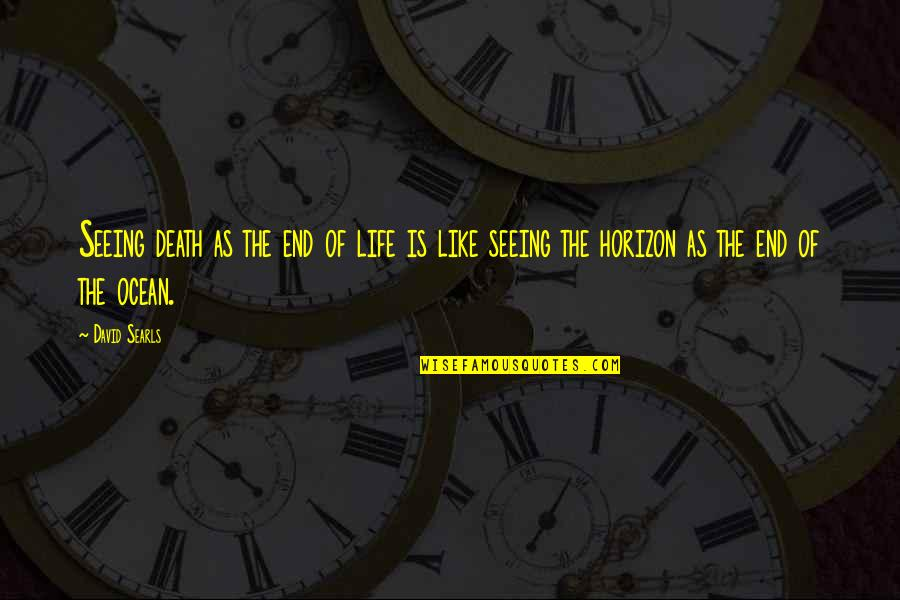 The End Is Near Quotes By David Searls: Seeing death as the end of life is