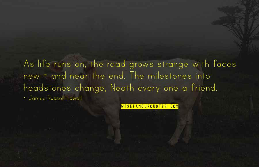The End Is Near Quotes By James Russell Lowell: As life runs on, the road grows strange