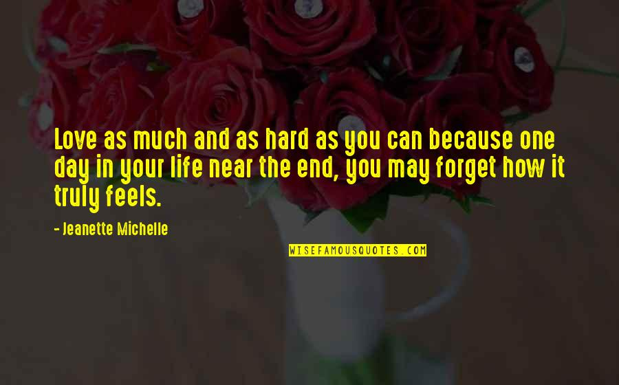 The End Is Near Quotes By Jeanette Michelle: Love as much and as hard as you