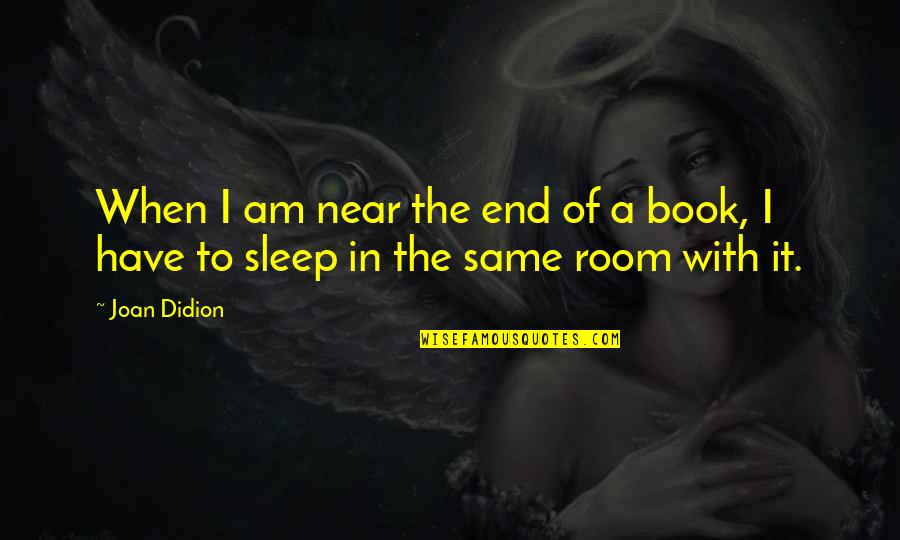 The End Is Near Quotes By Joan Didion: When I am near the end of a