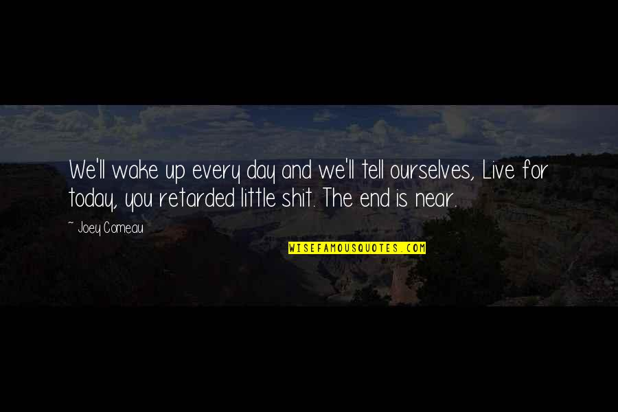 The End Is Near Quotes By Joey Comeau: We'll wake up every day and we'll tell