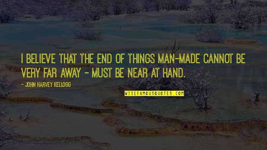 The End Is Near Quotes By John Harvey Kellogg: I believe that the end of things man-made