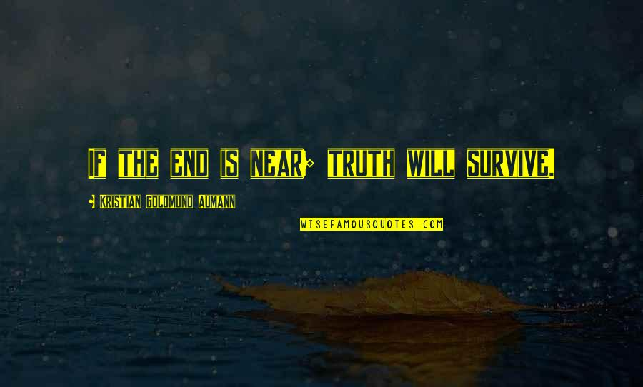 The End Is Near Quotes By Kristian Goldmund Aumann: If the end is near; truth will survive.