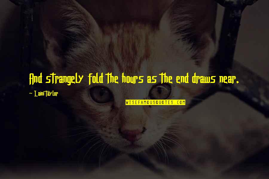 The End Is Near Quotes By Laini Taylor: And strangely fold the hours as the end