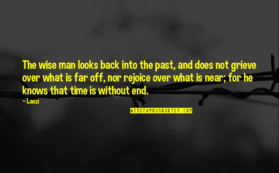The End Is Near Quotes By Laozi: The wise man looks back into the past,