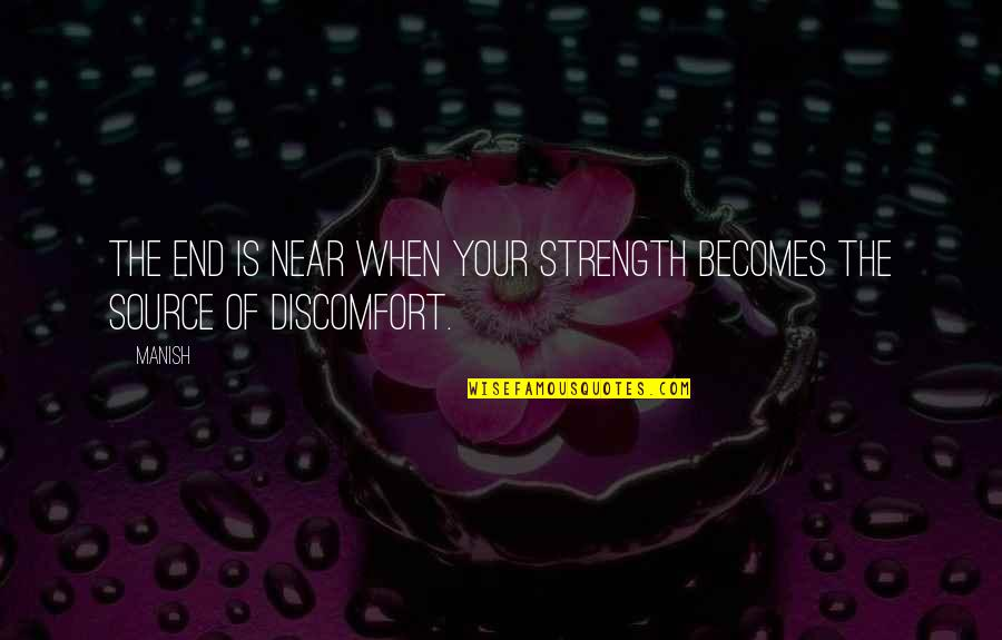 The End Is Near Quotes By Manish: The end is near when your strength becomes