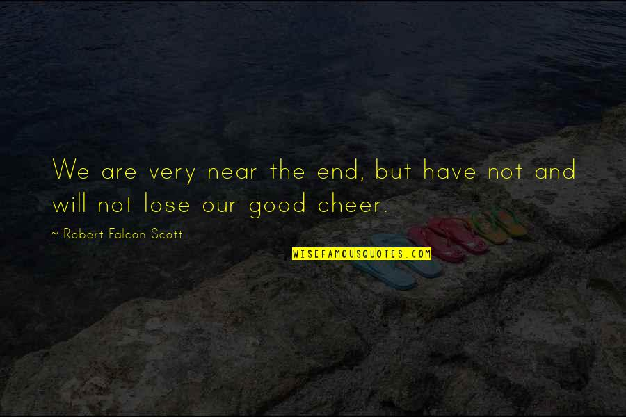 The End Is Near Quotes By Robert Falcon Scott: We are very near the end, but have