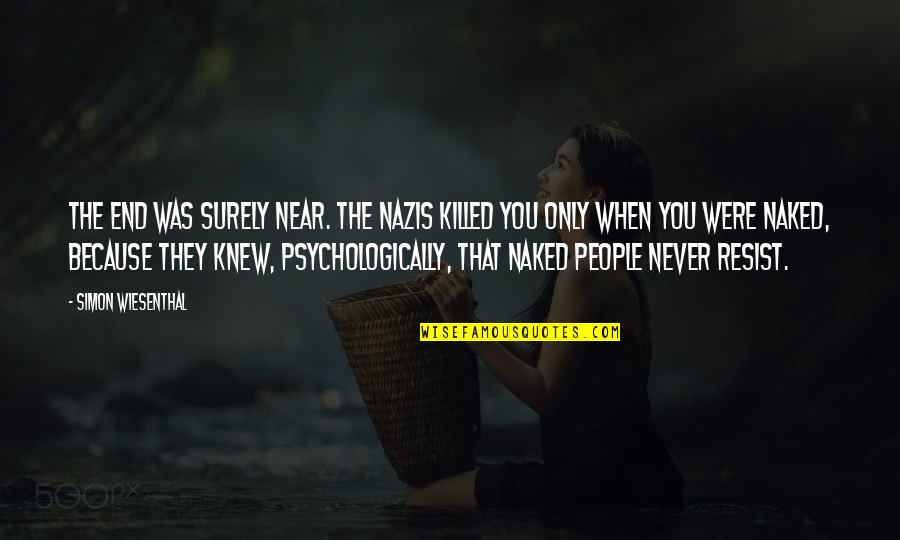 The End Is Near Quotes By Simon Wiesenthal: The end was surely near. The Nazis killed