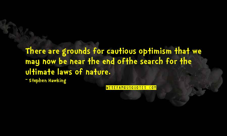 The End Is Near Quotes By Stephen Hawking: There are grounds for cautious optimism that we