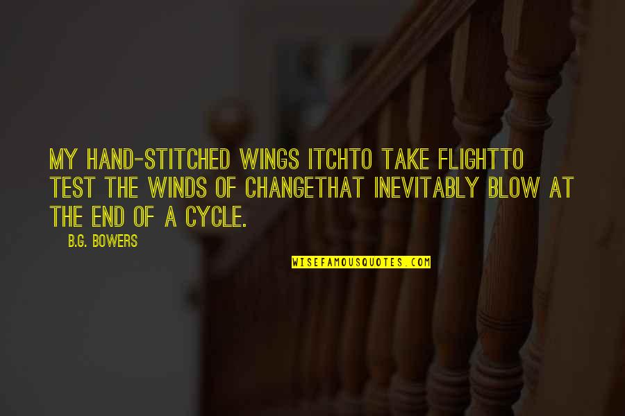 The End Of A Journey Quotes By B.G. Bowers: My hand-stitched wings itchto take flightto test the