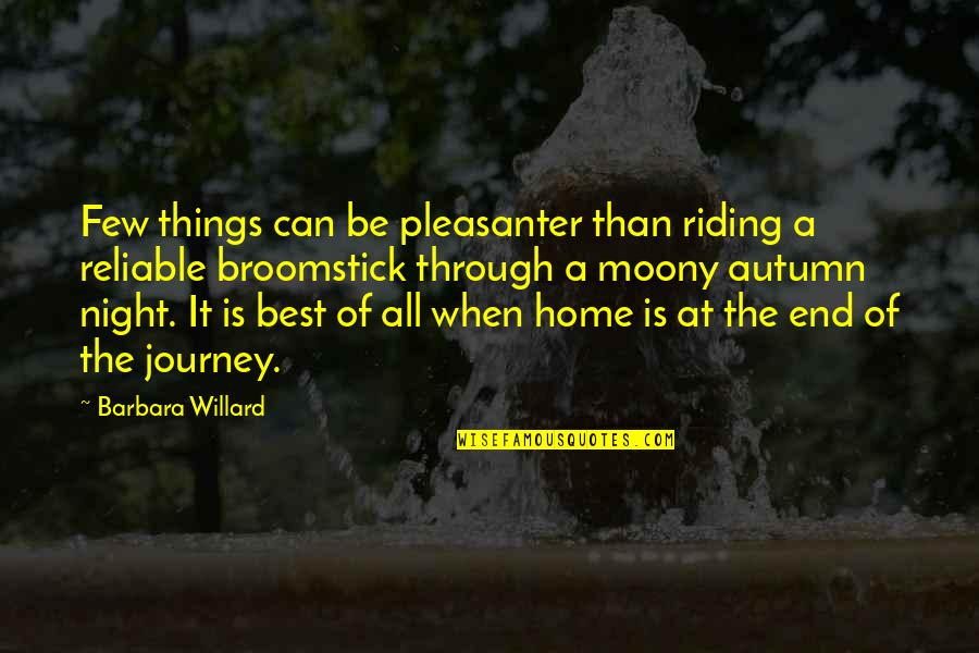 The End Of A Journey Quotes By Barbara Willard: Few things can be pleasanter than riding a