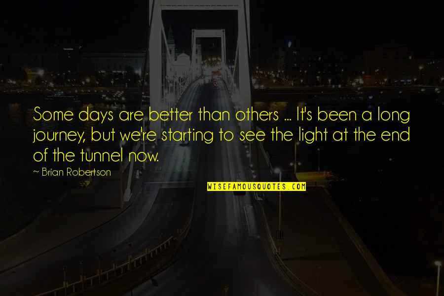 The End Of A Journey Quotes By Brian Robertson: Some days are better than others ... It's