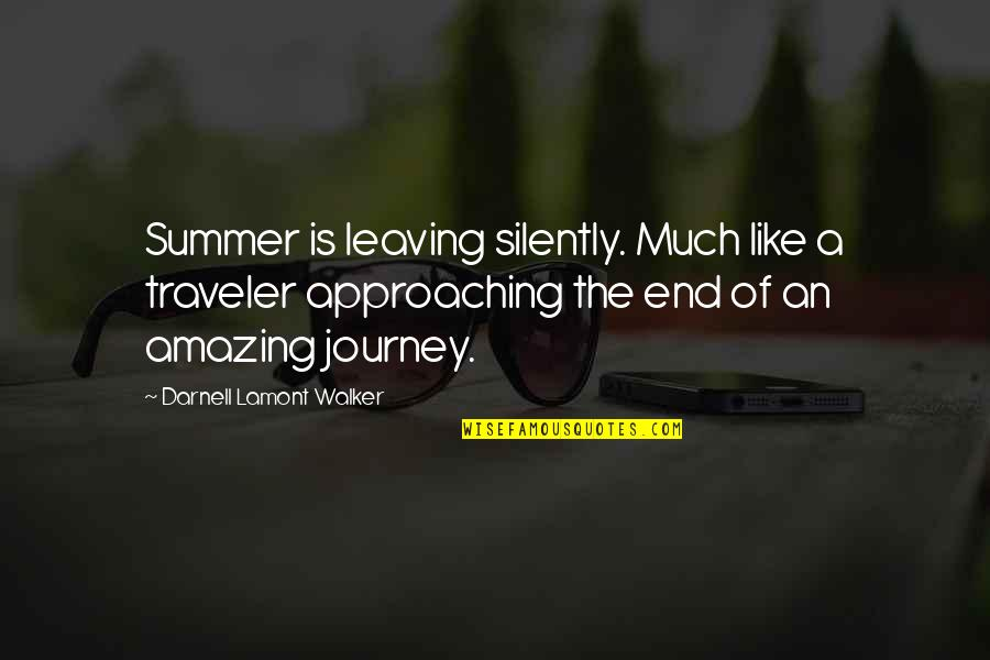 The End Of A Journey Quotes By Darnell Lamont Walker: Summer is leaving silently. Much like a traveler