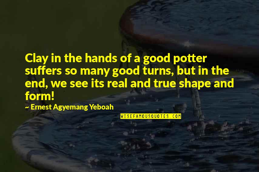 The End Of A Journey Quotes By Ernest Agyemang Yeboah: Clay in the hands of a good potter