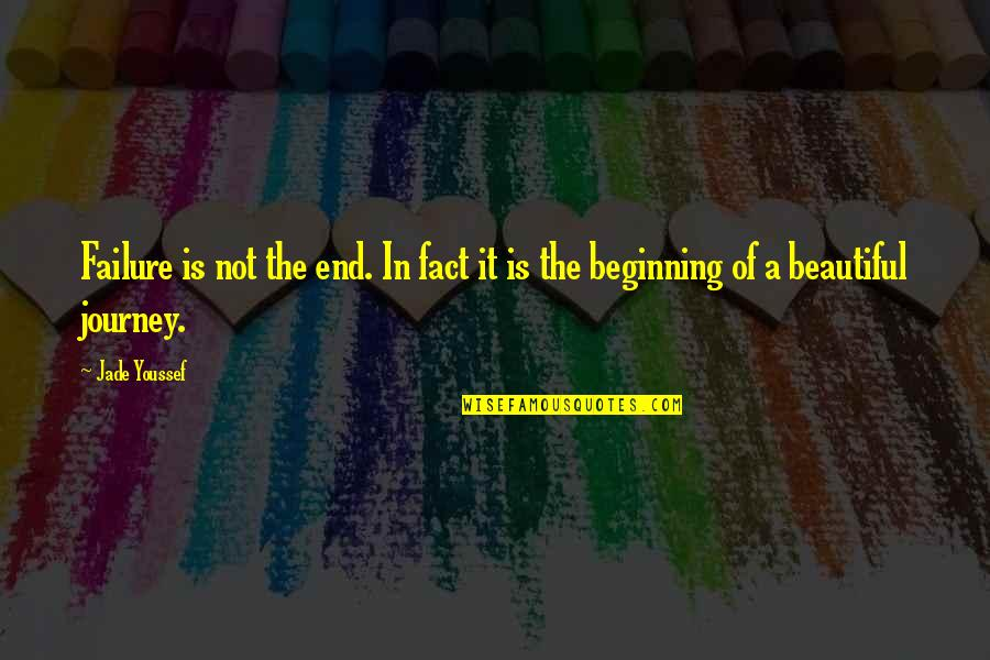 The End Of A Journey Quotes By Jade Youssef: Failure is not the end. In fact it