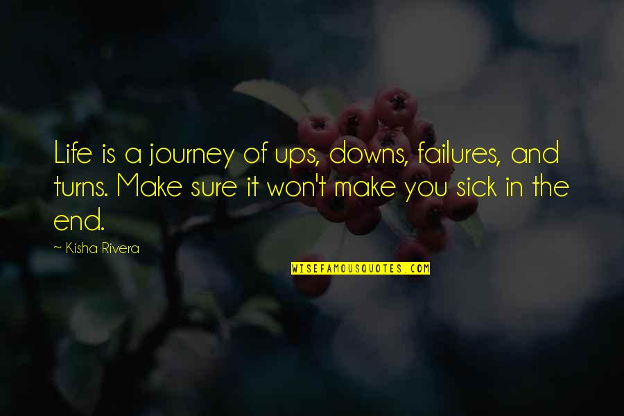 The End Of A Journey Quotes By Kisha Rivera: Life is a journey of ups, downs, failures,
