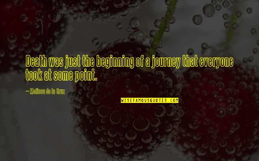 The End Of A Journey Quotes By Melissa De La Cruz: Death was just the beginning of a journey