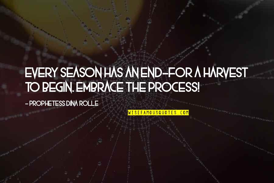 The End Of A Journey Quotes By Prophetess Dina Rolle: Every season has an end~for a harvest to