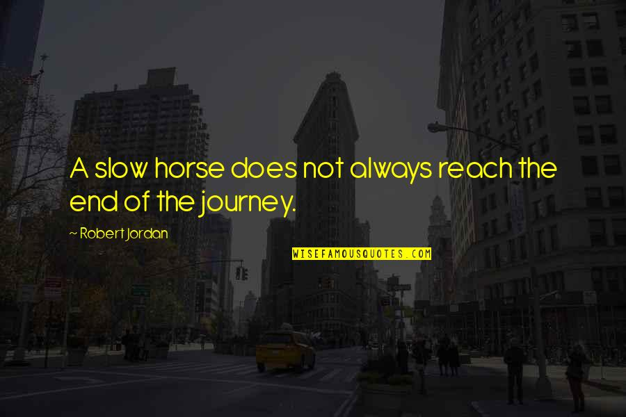 The End Of A Journey Quotes By Robert Jordan: A slow horse does not always reach the