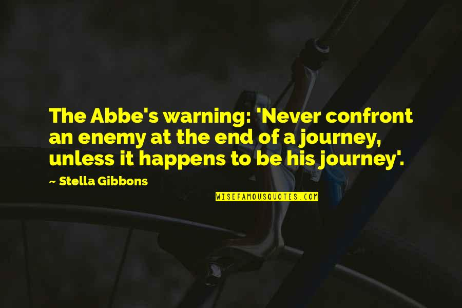The End Of A Journey Quotes By Stella Gibbons: The Abbe's warning: 'Never confront an enemy at