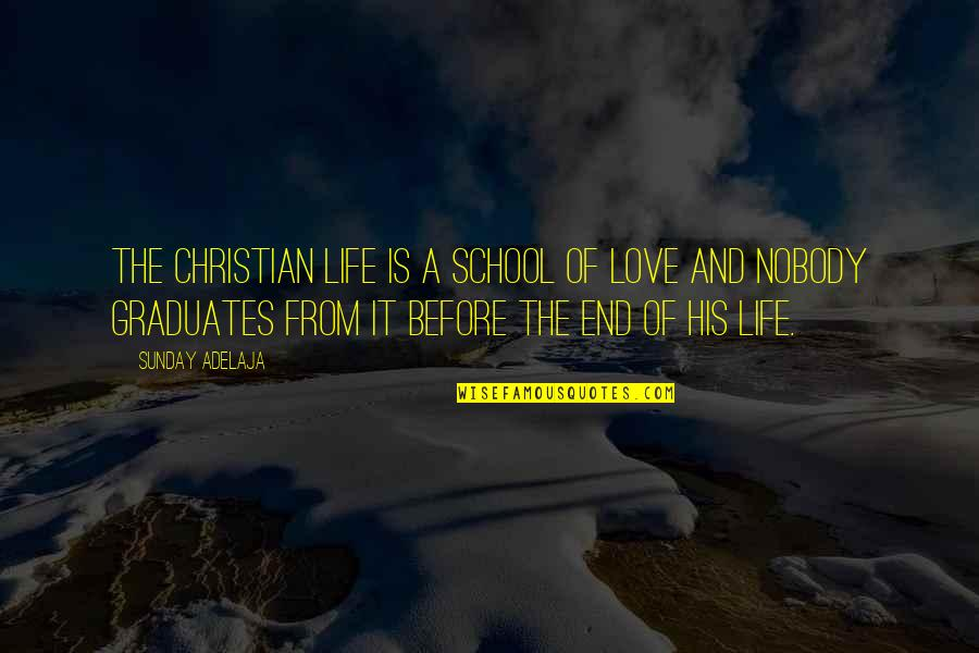 The End Of A Journey Quotes By Sunday Adelaja: The Christian life is a school of love