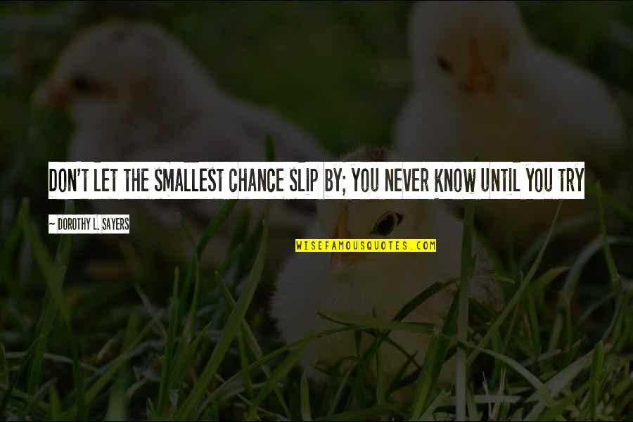 The End Of Senior Year Quotes By Dorothy L. Sayers: Don't let the smallest chance slip by; you