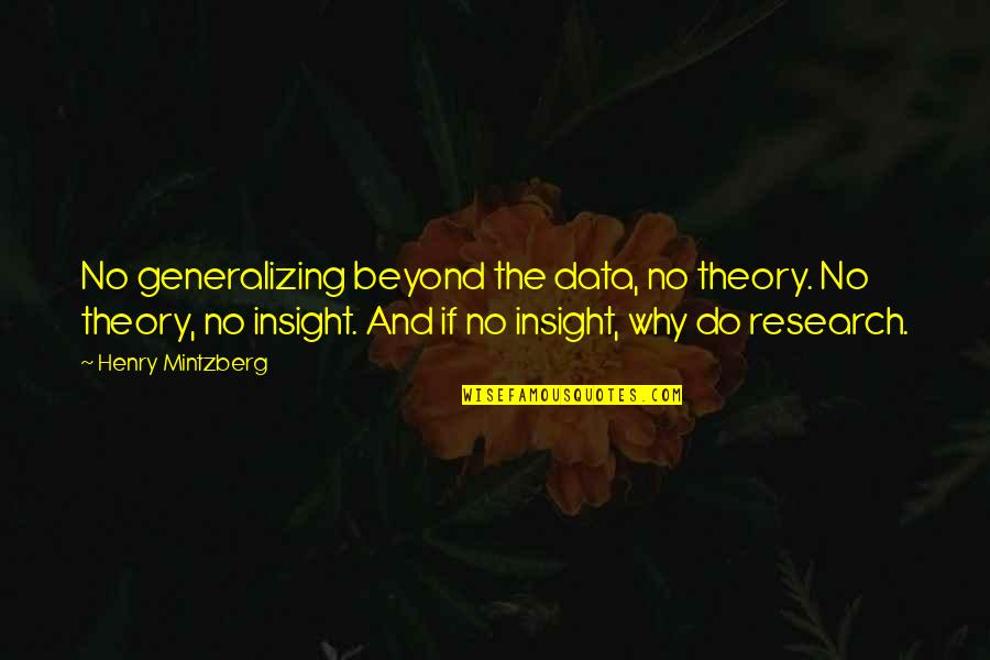 The End Of Senior Year Quotes By Henry Mintzberg: No generalizing beyond the data, no theory. No