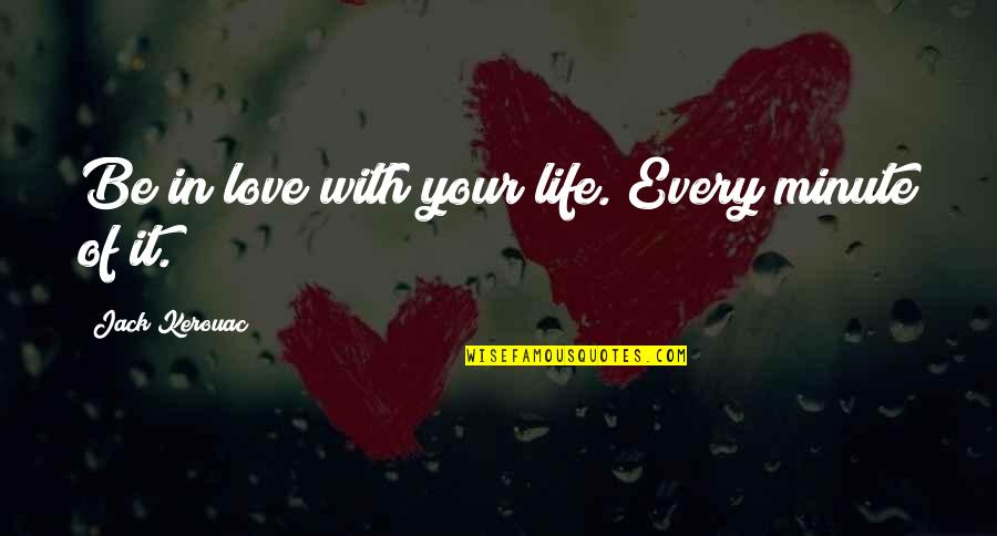 The End Of Senior Year Quotes By Jack Kerouac: Be in love with your life. Every minute