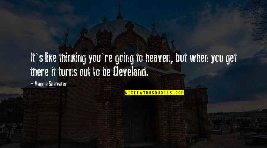 The End Of Senior Year Quotes By Maggie Stiefvater: It's like thinking you're going to heaven, but