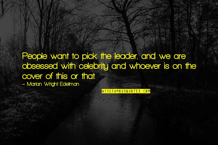 The End Of Senior Year Quotes By Marian Wright Edelman: People want to pick the leader, and we