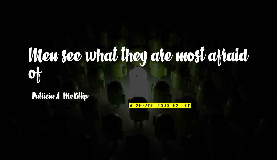 The End Of Senior Year Quotes By Patricia A. McKillip: Men see what they are most afraid of.