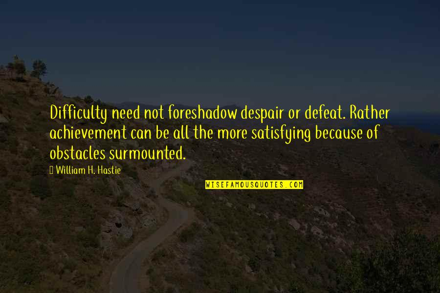 The End Of Senior Year Quotes By William H. Hastie: Difficulty need not foreshadow despair or defeat. Rather