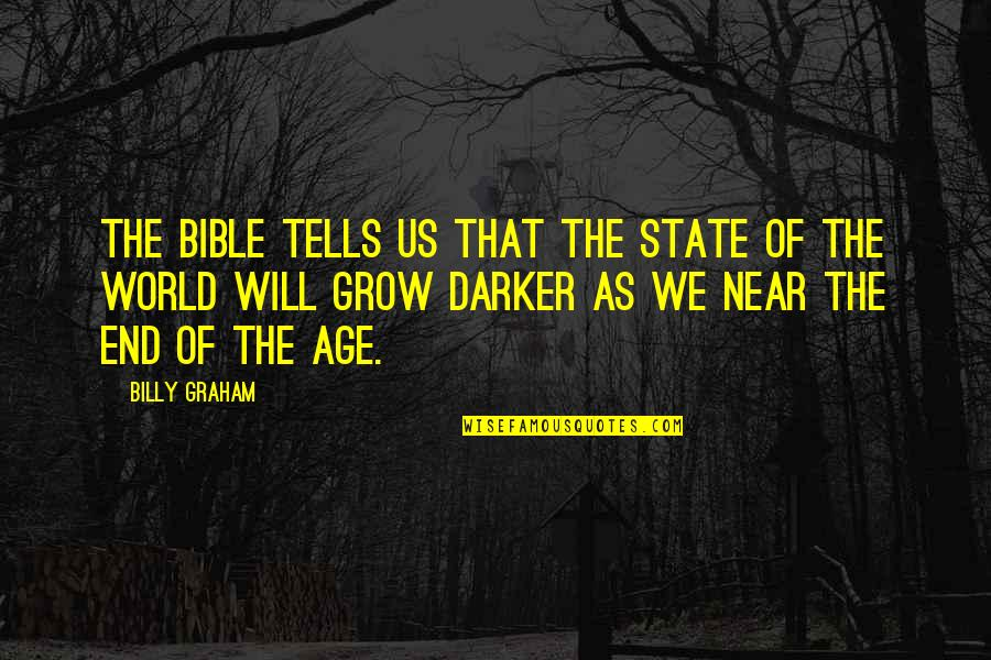 The End Of The World Bible Quotes By Billy Graham: The Bible tells us that the state of
