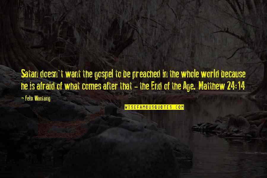 The End Of The World Bible Quotes By Felix Wantang: Satan doesn't want the gospel to be preached