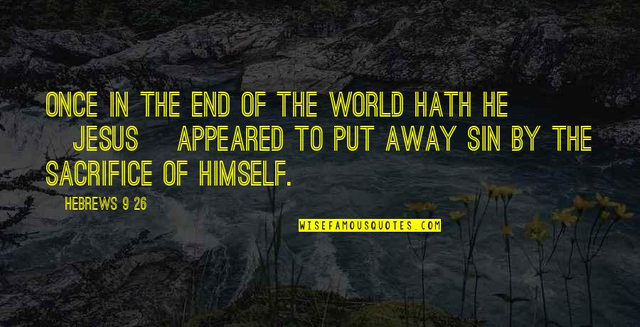 The End Of The World Bible Quotes By Hebrews 9 26: Once in the end of the world hath