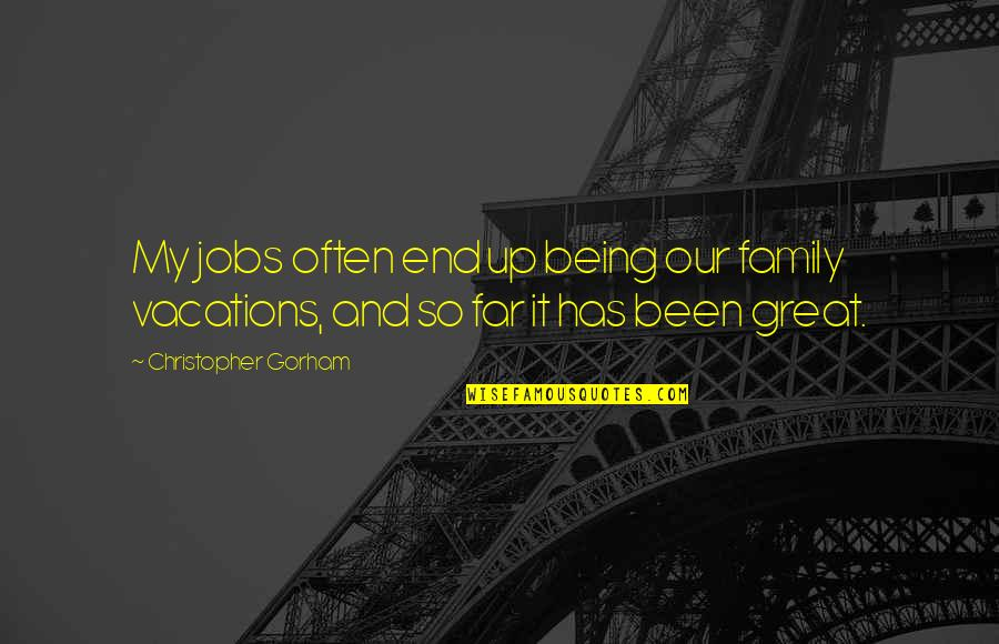 The End Of Vacation Quotes By Christopher Gorham: My jobs often end up being our family