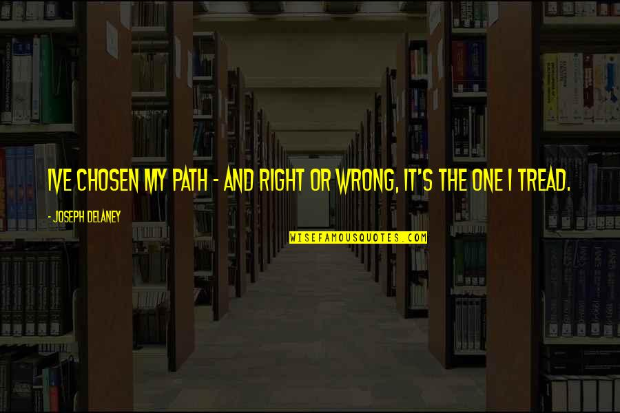 The End Of Vacation Quotes By Joseph Delaney: Ive chosen my path - and right or