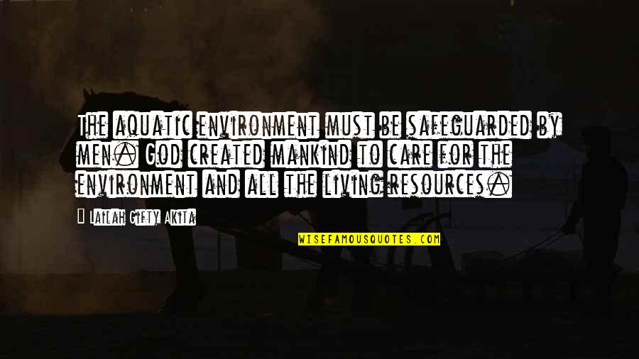 The Environment And Animals Quotes By Lailah Gifty Akita: The aquatic environment must be safeguarded by men.