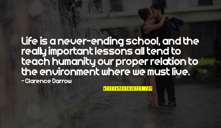 The Environment You Live In Quotes By Clarence Darrow: Life is a never-ending school, and the really