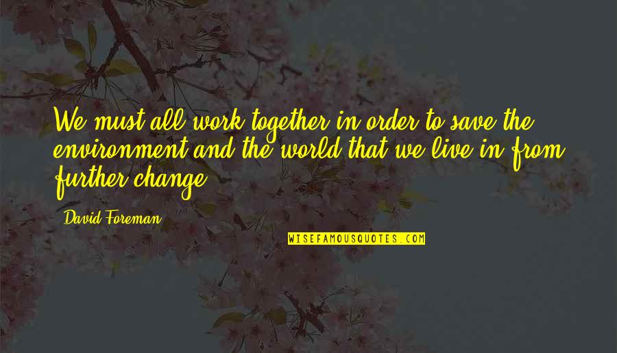 The Environment You Live In Quotes By David Foreman: We must all work together in order to