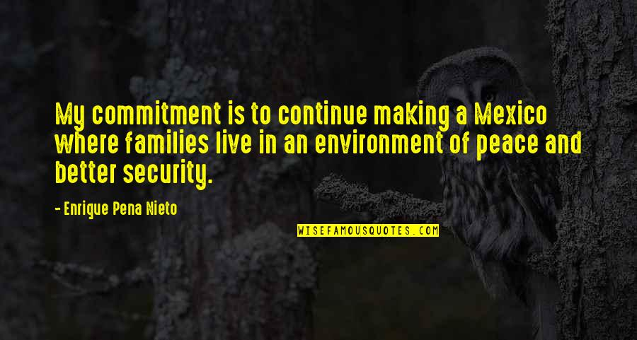 The Environment You Live In Quotes By Enrique Pena Nieto: My commitment is to continue making a Mexico