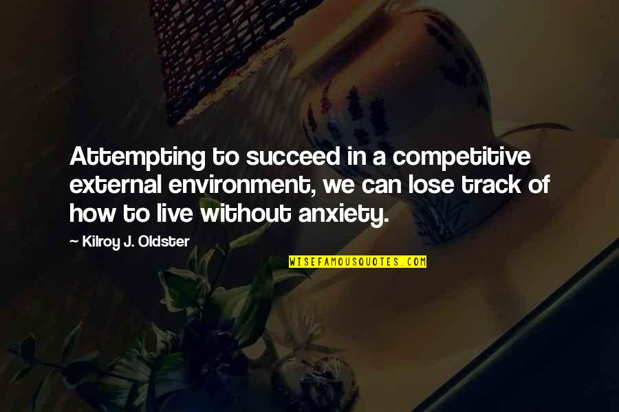 The Environment You Live In Quotes By Kilroy J. Oldster: Attempting to succeed in a competitive external environment,
