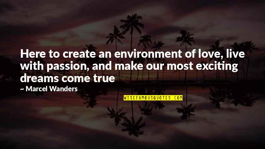 The Environment You Live In Quotes By Marcel Wanders: Here to create an environment of love, live
