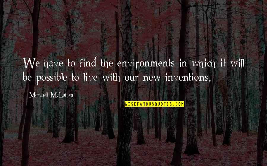 The Environment You Live In Quotes By Marshall McLuhan: We have to find the environments in which