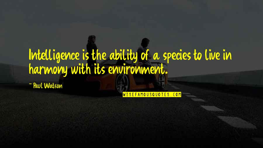 The Environment You Live In Quotes By Paul Watson: Intelligence is the ability of a species to