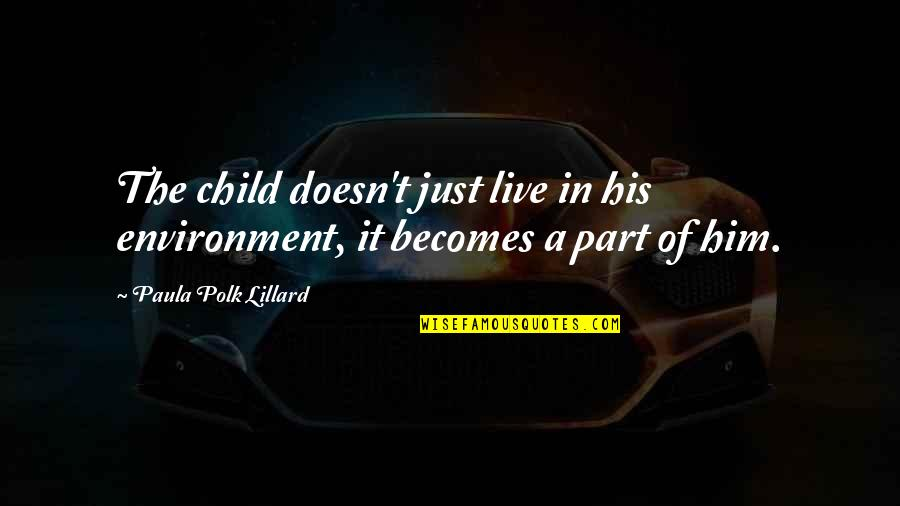 The Environment You Live In Quotes By Paula Polk Lillard: The child doesn't just live in his environment,