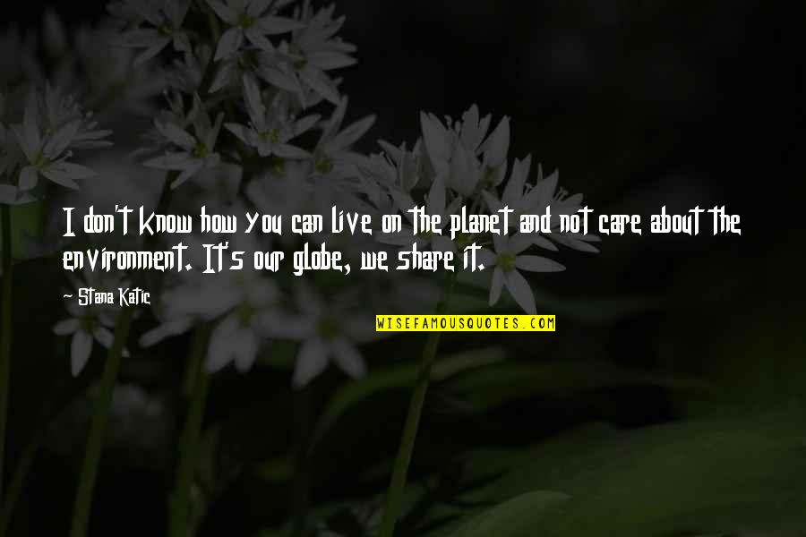 The Environment You Live In Quotes By Stana Katic: I don't know how you can live on